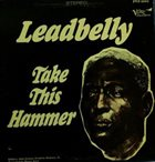 LEAD BELLY Take This Hammer album cover