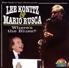 LEE KONITZ Lee Konitz & Mario Rusca : Where's The Blues? album cover