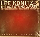 LEE KONITZ Lee Konitz / The Axis String Quartet ‎: Play French Impressionist Music From The 20th Century album cover