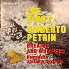 LEE KONITZ Lee Konitz, Umberto Petrin : Breaths And Whispers (Homage To Alexandr Skrjabin) album cover