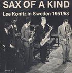LEE KONITZ Sax Of A Kind - Lee Konitz In Sweden 1951/53 album cover