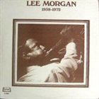 LEE MORGAN Lee Morgan 1938-1972 album cover