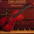 LEROY JENKINS Lifelong Ambitions (feat. Muhal Richard Abrams) album cover