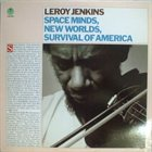LEROY JENKINS Space Minds, New Worlds, Survival Of America album cover