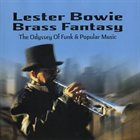 LESTER BOWIE Lester Bowie Brass Fantasy : The Odyssey of Funk & Popular Music album cover