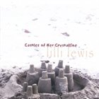 LILLI LEWIS Castles of Her Crystalline album cover
