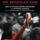 LINCOLN CENTER JAZZ ORCHESTRA / THE JAZZ AT LINCOLN CENTER ORCHESTRA Jazz at Lincoln Center Orchestra with Wynton Marsalis : Abyssinian Mass album cover
