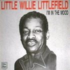 LITTLE WILLIE LITTLEFIELD I'm In The Mood album cover