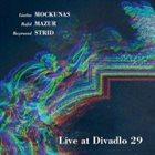 LIUDAS MOCKŪNAS Liudas Mockunas / Rafal Mazur / Raymond Strid : Live In Divadlo 29 album cover