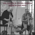 LOL COXHILL Lol Coxhill & Michel Doneda: Sitting on Your Stairs album cover