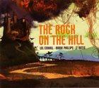 LOL COXHILL Lol Coxhill - Barre Phillips - JT Bates : The Rock On The Hill album cover