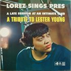 LOREZ ALEXANDRIA Lorez Sings Pres. A Late Session At An Intimate Club. A Tribute To Lester Young album cover