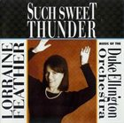 LORRAINE FEATHER Such Sweet Thunder: Music of the Duke Ellington Orchestra album cover