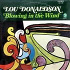 LOU DONALDSON Blowing In The Wind album cover