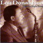 LOU DONALDSON Play The Right Thing album cover