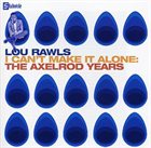 LOU RAWLS I Can't Make It Alone: The Axelrod Years album cover