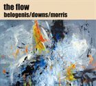 LOUIE BELOGENIS Belogenis / Downs / Morris : The Flow album cover