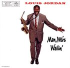 LOUIS JORDAN Man, We're Wailin' album cover