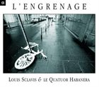 LOUIS SCLAVIS Louis Sclavis & Le Quatuor Habanera : L'Engrenage album cover