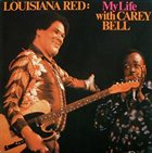 LOUISIANA RED Louisiana Red And Carey Bell : My Life With Carey Bell album cover