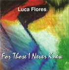 LUCA FLORES For Those I Never Knew album cover