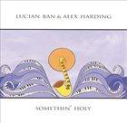LUCIAN BAN Lucian Ban & Alex Harding : Somethin' Holy album cover