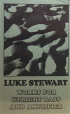 LUKE STEWART Works For Upright Bass And Amplifier album cover