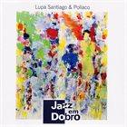 LUPA SANTIAGO Lupa Santiago & Pollaco : Jazz Em Dobro album cover