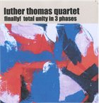 LUTHER THOMAS Finally! Total Unity In 3 Phases album cover