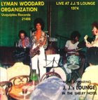 LYMAN WOODARD The Lyman Woodard Organization ‎: Live At J.J.'s Lounge 1974 album cover