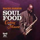 MACEO PARKER Soul Food – Cooking with Maceo album cover