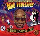 MAD PROFESSOR Audio Illusions Of Dub! album cover