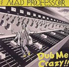 MAD PROFESSOR Dub Me Crazy !! album cover