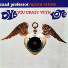 MAD PROFESSOR Dub You Crazy With Love album cover