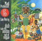 MAD PROFESSOR Mad Professor & Lee Perry ‎: Dub Take The Voodoo Out Of Reggae album cover