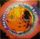 MAD PROFESSOR Mad Professor Meets Mafia & Fluxy : From Mars With Dub, Part 1 Sci-Fi Dub Series album cover