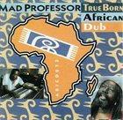 MAD PROFESSOR True Born African Dub album cover