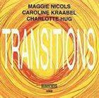 MAGGIE NICOLS Maggie Nicols / Caroline Kraabel / Charlotte Hug : Transitions album cover
