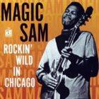 MAGIC SAM Rockin' Wild In Chicago album cover