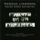 MAGNUS LINDGREN Music For The Neighbours (with Malmo Opera Orchestra) album cover