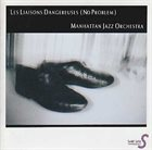 MANHATTAN JAZZ QUINTET / ORCHESTRA Manhattan Jazz Orchestra : Les Liaisons Dangereuses (No Problem) album cover