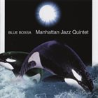 MANHATTAN JAZZ QUINTET / ORCHESTRA Blue Bossa album cover