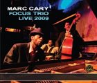 MARC CARY Focus Trio Live 2009 album cover