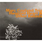 MARC COPLAND Haunted Heart And Other Ballads album cover
