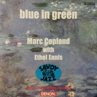 MARC COPLAND Marc Copland With Ethel Ennis : Blue In Green album cover