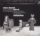MARC DUCRET Marc Ducret Trio + 3 : Métatonal album cover