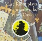 MARC RIBOT Marc Ribot Plays Solo Guitar Works of Frantz Casseus album cover