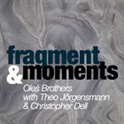 MARCIN OLÉS & BARTLOMIEJ BRAT OLÉS (OLÉS  BROTHERS) Fragments & Moments (with Theo Jorgensmann & Christopher Dell) album cover