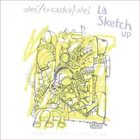 MARCIN OLÉS & BARTLOMIEJ BRAT OLÉS (OLÉS  BROTHERS) Oleś / Trzaska / Oleś : La Sketch Up album cover