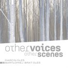 MARCIN OLÉS & BARTLOMIEJ BRAT OLÉS (OLÉS  BROTHERS) Other Voices Other Scenes album cover